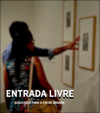 ENTRADA LIVRE | SUGESTÕES FIM DE SEMANA | 27 E 28 JAN