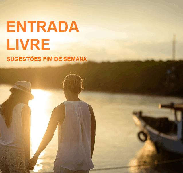 ENTRADA LIVRE   SUGESTÕES FIM DE SEMANA   17 E 18 FEV