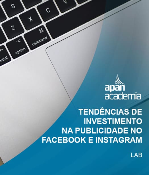 TENDÊNCIAS DE INVESTIMENTO NA PUBLICIDADE NO FACEBOOK E INSTAGRAM | APAN