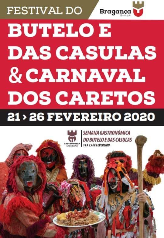 FESTIVAL DO BUTELO E DAS CASULAS E CARNAVAL DOS CARETOS 2020 - A Câmara Municipal de Bragança, promove mais uma vez o Festival do Butelo e das Casulas e Carnaval dos Caretos, de 21 a 23 de fevereiro. É uma forma de assinalar o Carnaval, juntando a Gastronomia e o Património Cultural de Trás-os-Montes.